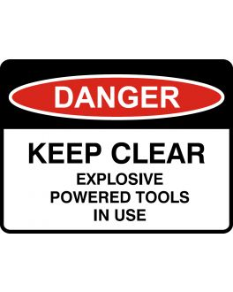 KEEP CLEAR EXPLOSIVE POWERED TOOLS IN USE